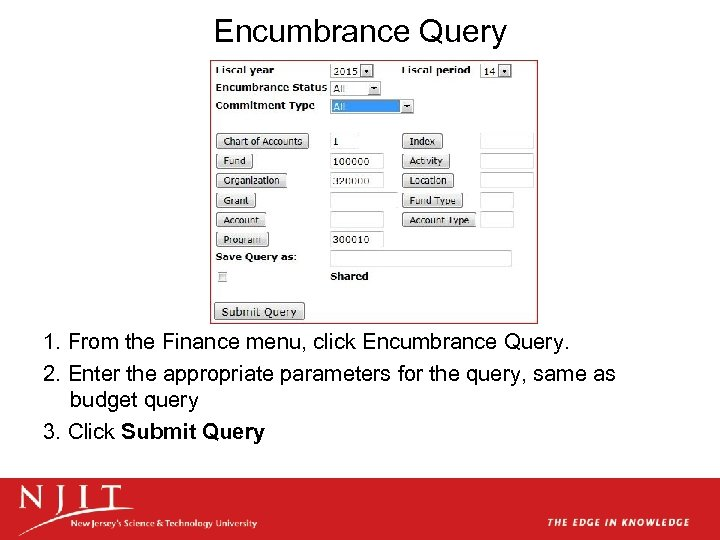 Encumbrance Query 1. From the Finance menu, click Encumbrance Query. 2. Enter the appropriate