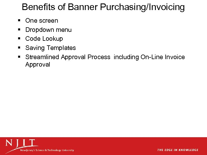 Benefits of Banner Purchasing/Invoicing § § § One screen Dropdown menu Code Lookup Saving