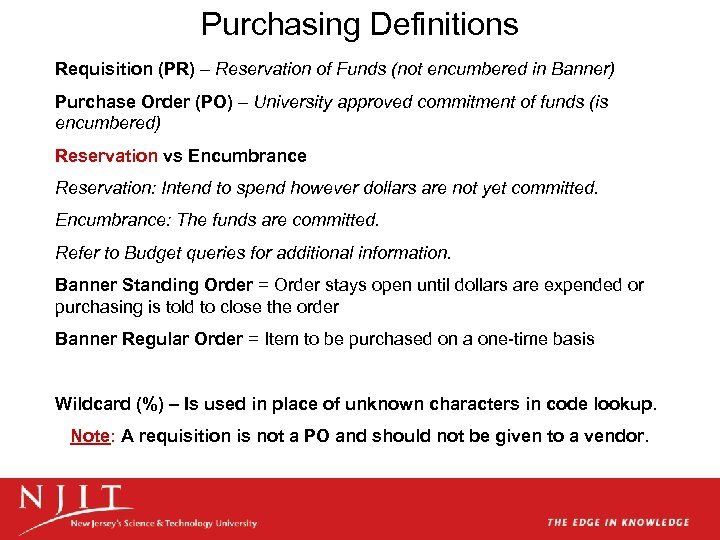 Purchasing Definitions Requisition (PR) – Reservation of Funds (not encumbered in Banner) Purchase Order