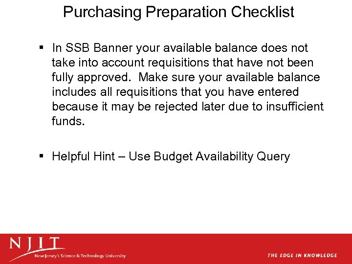 Purchasing Preparation Checklist § In SSB Banner your available balance does not take into