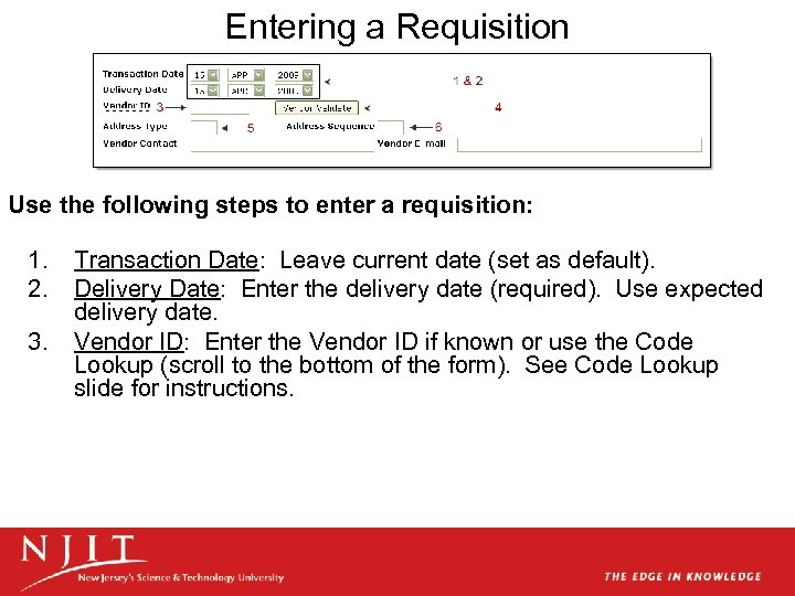 Entering a Requisition Use the following steps to enter a requisition: 1. 2. 3.
