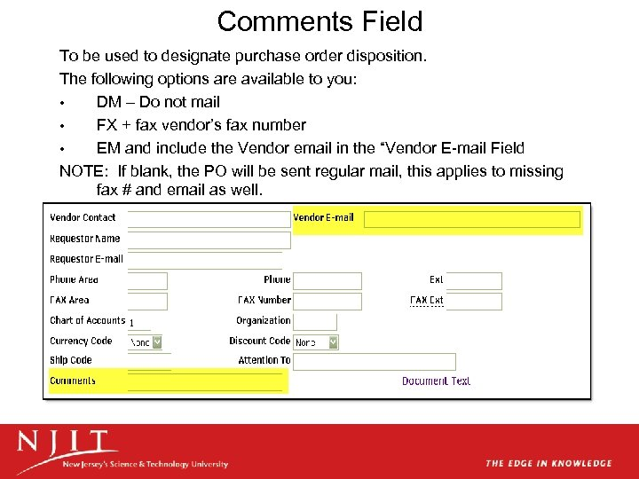 Comments Field To be used to designate purchase order disposition. The following options are