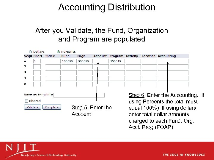 Accounting Distribution After you Validate, the Fund, Organization and Program are populated Step 5: