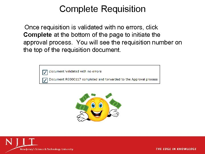 Complete Requisition Once requisition is validated with no errors, click Complete at the bottom