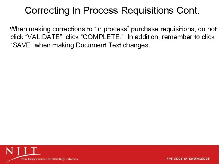 "Correcting In Process Requisitions Cont. When making corrections to ""in process"" purchase requisitions, do"