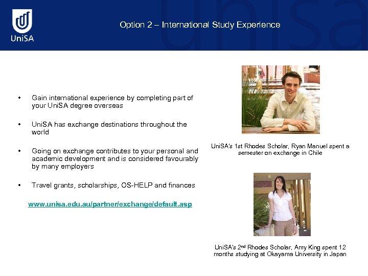 Option 2 – International Study Experience • Gain international experience by completing part of