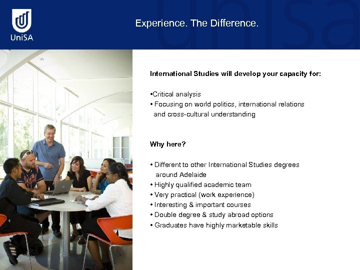 Experience. The Difference. International Studies will develop your capacity for: • Critical analysis •