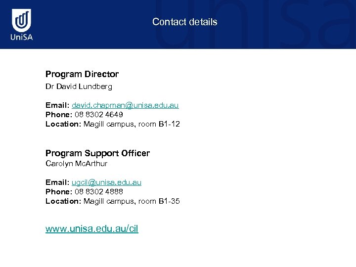 Contact details Program Director Dr David Lundberg Email: david. chapman@unisa. edu. au Phone: 08