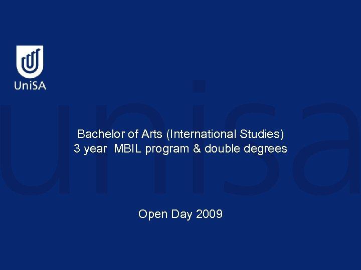 Bachelor of Arts (International Studies) 3 year MBIL program & double degrees Open Day