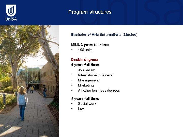 Program structures Bachelor of Arts (International Studies) MBIL 3 years full time: • 108