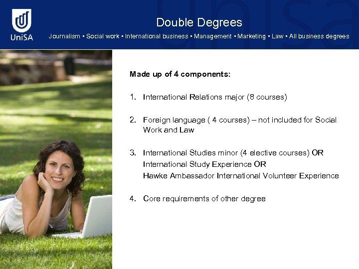 Double Degrees Journalism • Social work • International business • Management • Marketing •