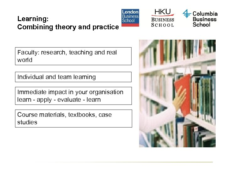 Learning: Combining theory and practice Faculty: research, teaching and real world Individual and team