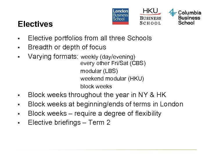 Electives § § § Elective portfolios from all three Schools Breadth or depth of