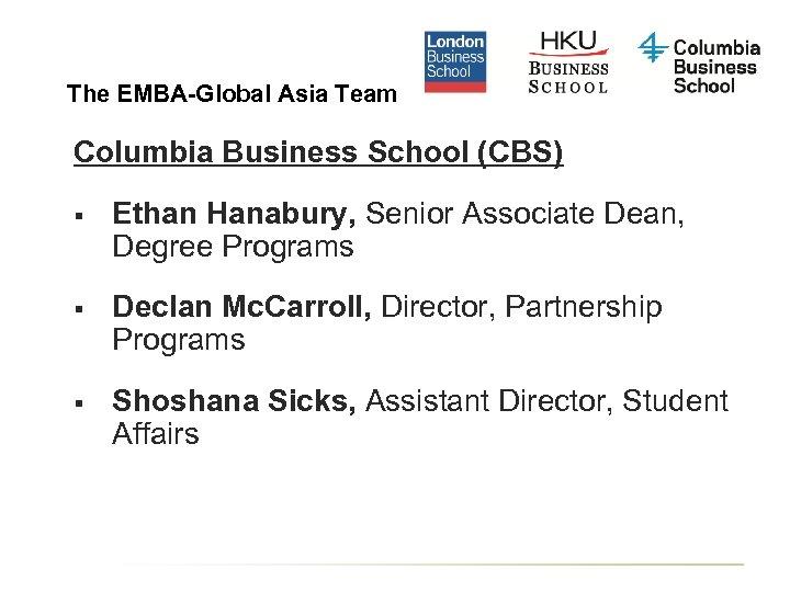 The EMBA-Global Asia Team Columbia Business School (CBS) § Ethan Hanabury, Senior Associate Dean,