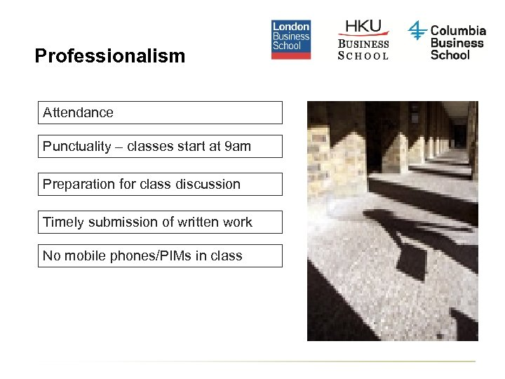 Professionalism Attendance Punctuality – classes start at 9 am Preparation for class discussion Timely