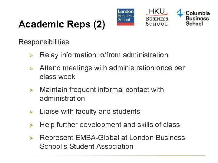 Academic Reps (2) Responsibilities: Ø Relay information to/from administration Ø Attend meetings with administration