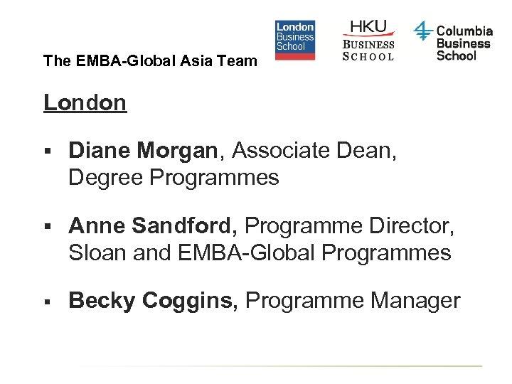 The EMBA-Global Asia Team London § Diane Morgan, Associate Dean, Degree Programmes § Anne