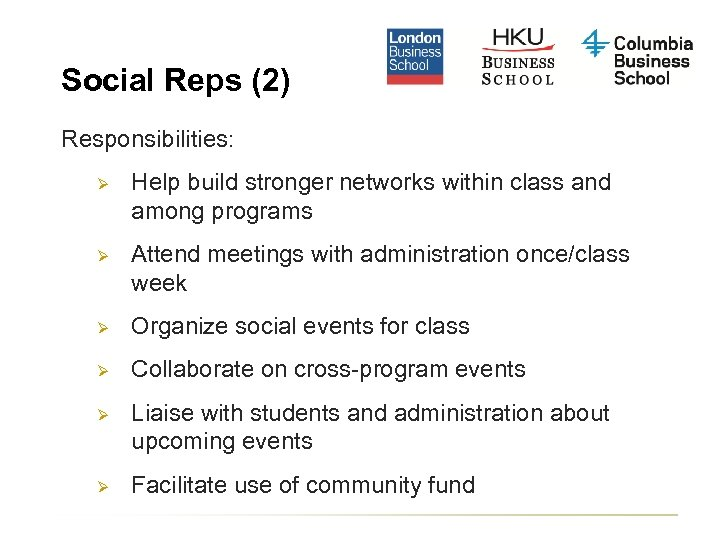Social Reps (2) Responsibilities: Ø Help build stronger networks within class and among programs