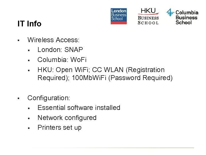 IT Info § Wireless Access: § London: SNAP § Columbia: Wo. Fi § HKU: