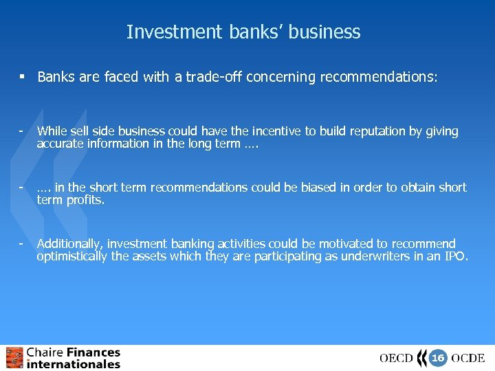 Investment banks' business § Banks are faced with a trade-off concerning recommendations: - While