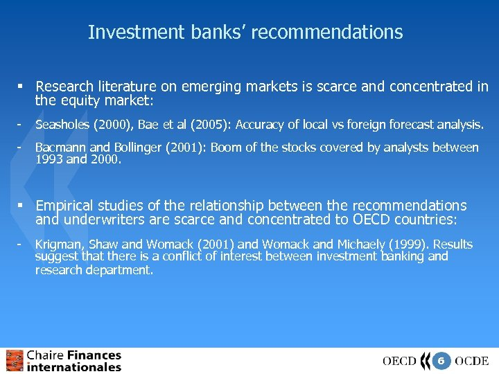 Investment banks' recommendations § Research literature on emerging markets is scarce and concentrated in