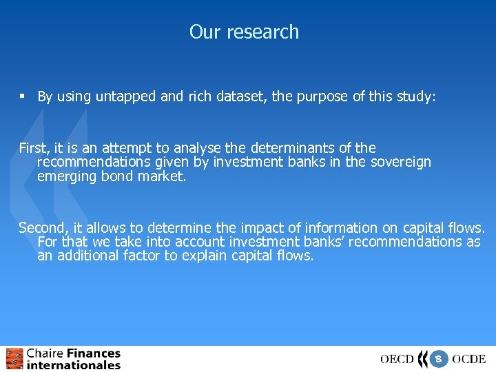 Our research § By using untapped and rich dataset, the purpose of this study: