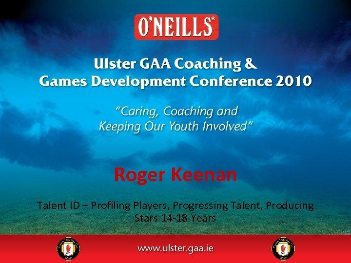 Roger Keenan Talent ID – Profiling Players, Progressing Talent, Producing Stars 14 -18 Years