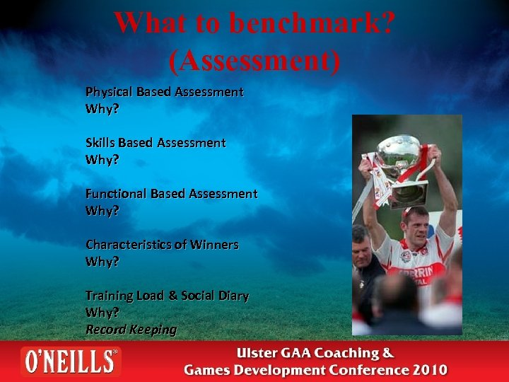 What to benchmark? (Assessment) Physical Based Assessment Why? Skills Based Assessment Why? Functional Based