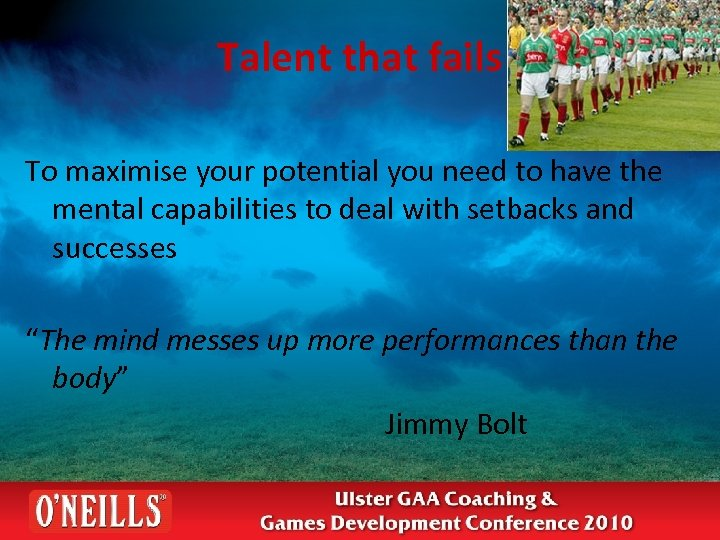 Talent that fails To maximise your potential you need to have the mental capabilities