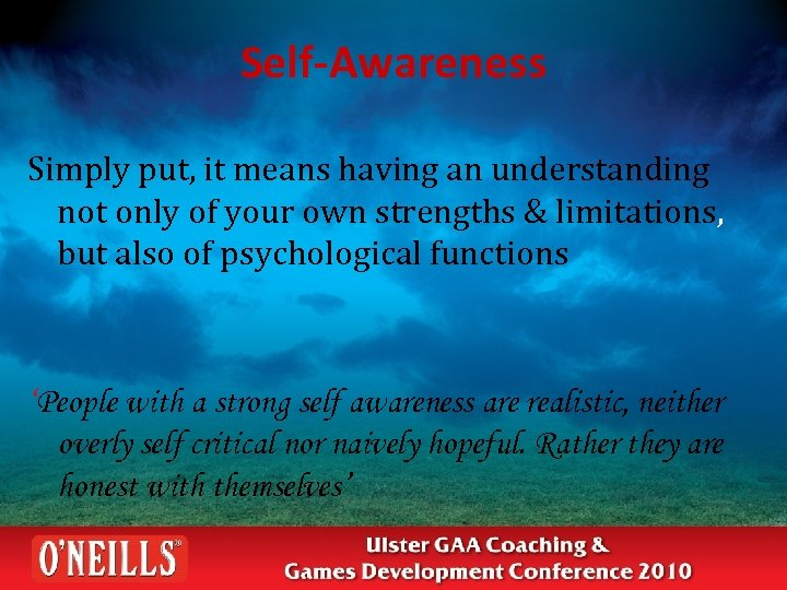 Self-Awareness Simply put, it means having an understanding not only of your own strengths