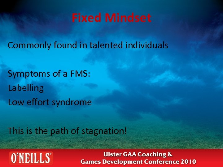 Fixed Mindset Commonly found in talented individuals Symptoms of a FMS: Labelling Low effort