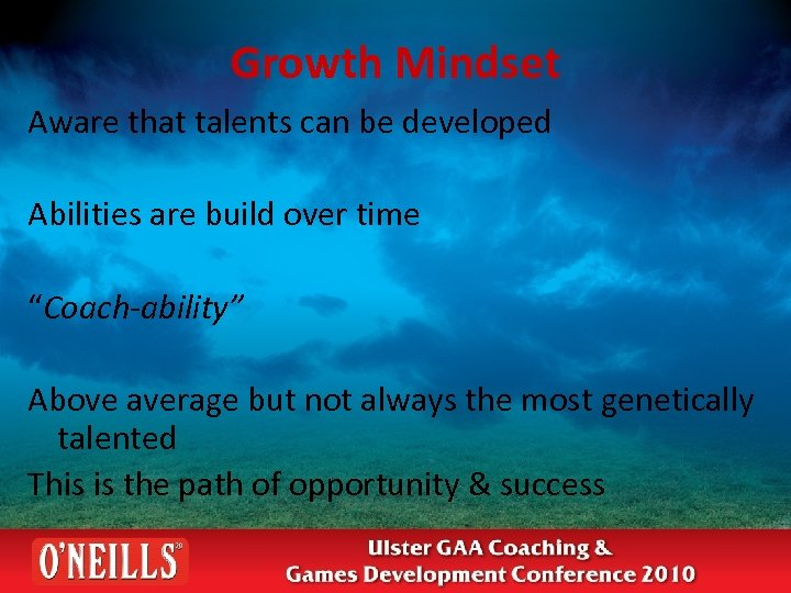 """Growth Mindset Aware that talents can be developed Abilities are build over time """"Coach-ability"""""""