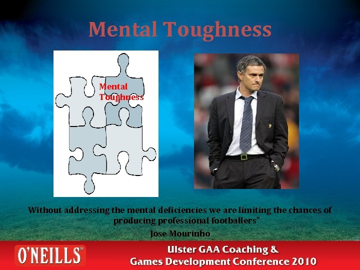Mental Toughness Without addressing the mental deficiencies we are limiting the chances of producing