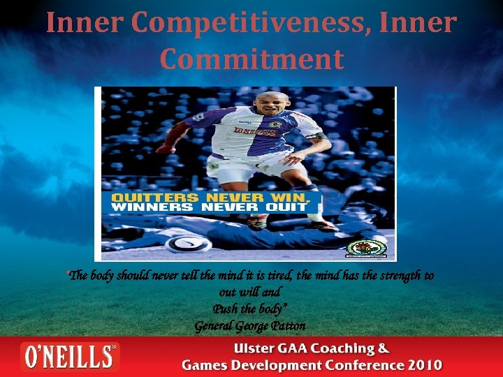 """Inner Competitiveness, Inner Commitment """"The body should never tell the mind it is tired,"""