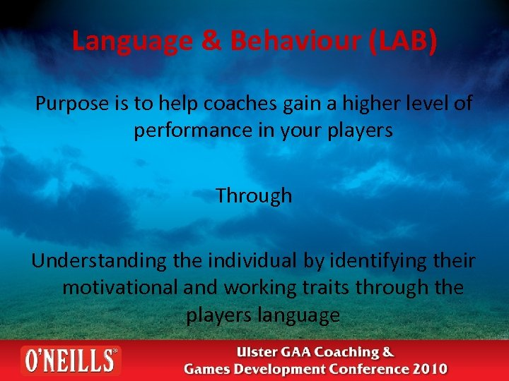 Language & Behaviour (LAB) Purpose is to help coaches gain a higher level of