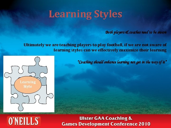 Learning Styles Both players & coaches need to be aware Ultimately we are teaching