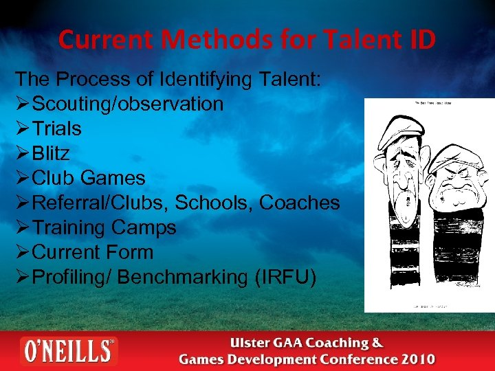 Current Methods for Talent ID The Process of Identifying Talent: ØScouting/observation ØTrials ØBlitz ØClub