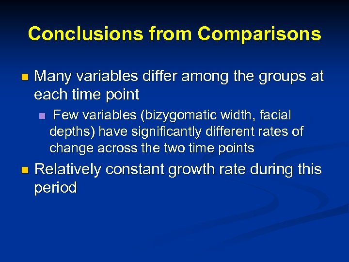 Conclusions from Comparisons n Many variables differ among the groups at each time point