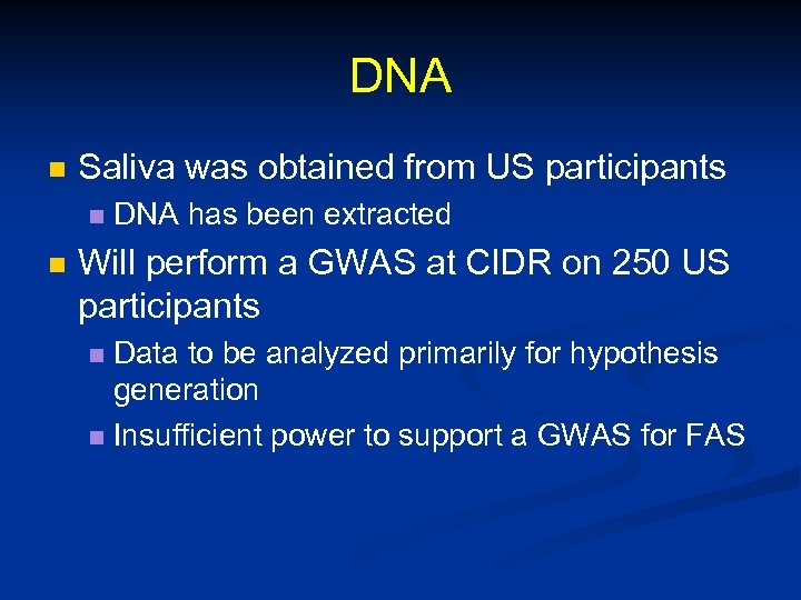 DNA n Saliva was obtained from US participants n n DNA has been extracted
