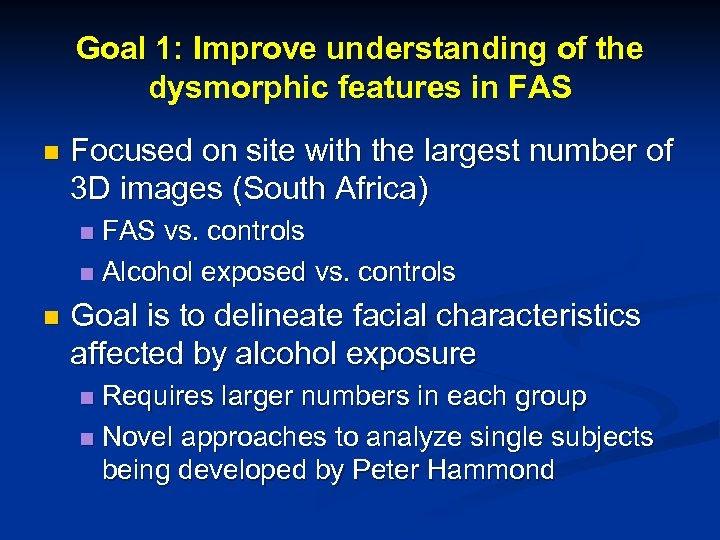 Goal 1: Improve understanding of the dysmorphic features in FAS n Focused on site