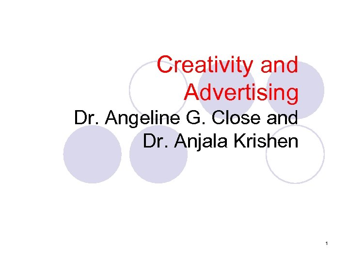 Creativity and Advertising Dr. Angeline G. Close and Dr. Anjala Krishen 1