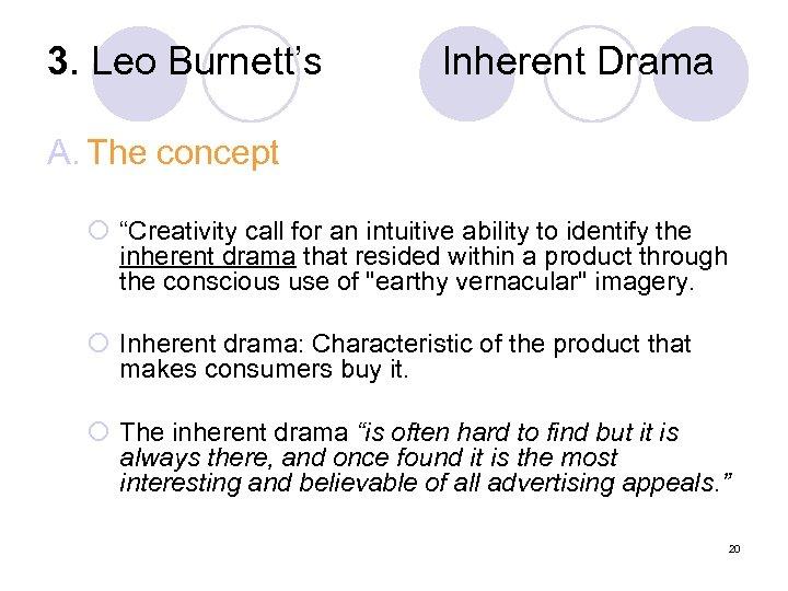 "3. Leo Burnett's Inherent Drama A. The concept ¡ ""Creativity call for an intuitive"