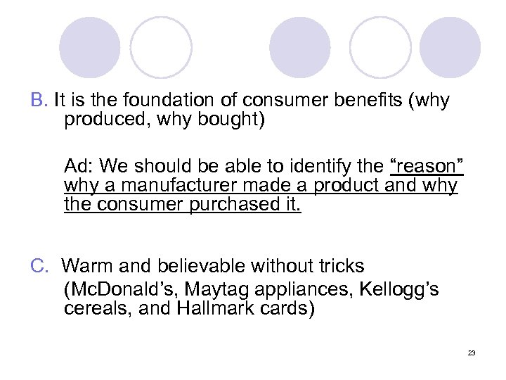B. It is the foundation of consumer benefits (why produced, why bought) Ad: We
