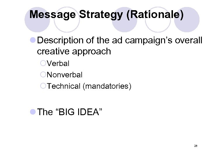 Message Strategy (Rationale) l Description of the ad campaign's overall creative approach ¡Verbal ¡Nonverbal