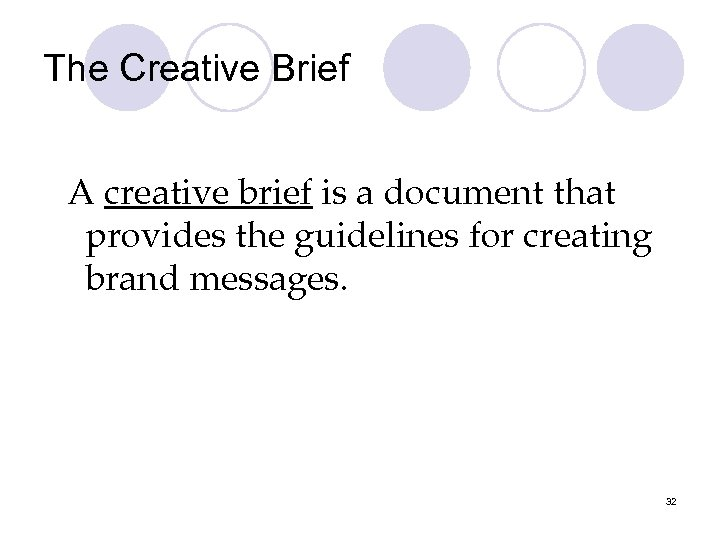 The Creative Brief A creative brief is a document that provides the guidelines for