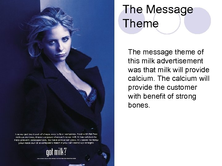 The Message Theme The message theme of this milk advertisement was that milk will