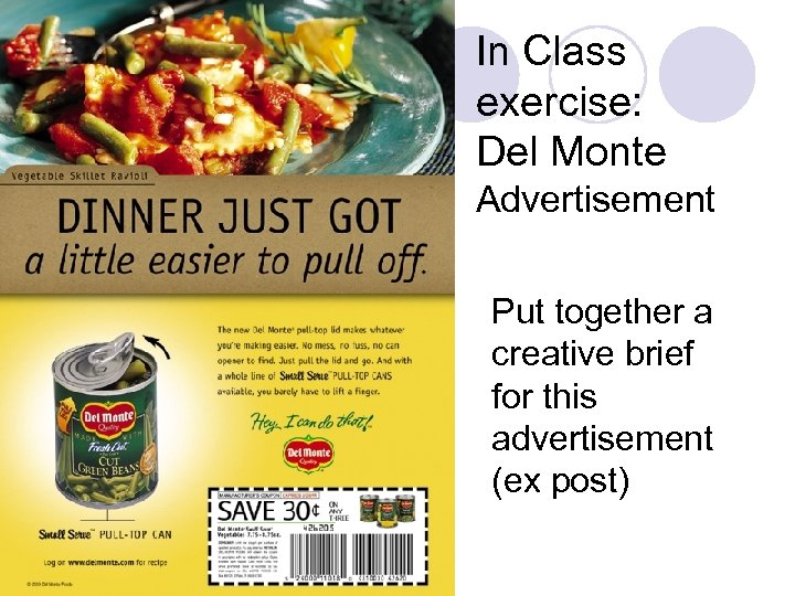 In Class exercise: Del Monte Advertisement Put together a creative brief for this advertisement