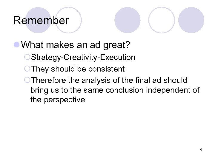 Remember l What makes an ad great? ¡Strategy-Creativity-Execution ¡They should be consistent ¡Therefore the