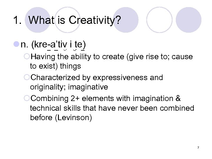 1. What is Creativity? l n. (kre-a'tiv i te) ¡Having the ability to create