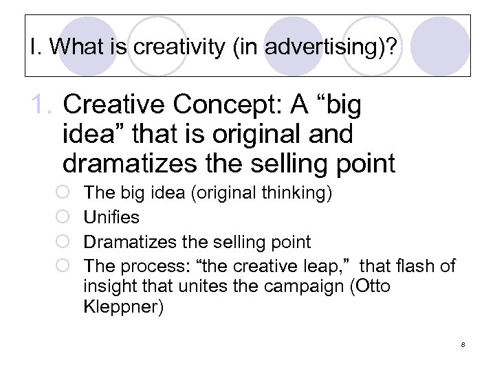 """I. What is creativity (in advertising)? 1. Creative Concept: A """"big idea"""" that is"""